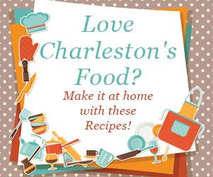 Love Charleston's Food? Make it at home with these recipes!